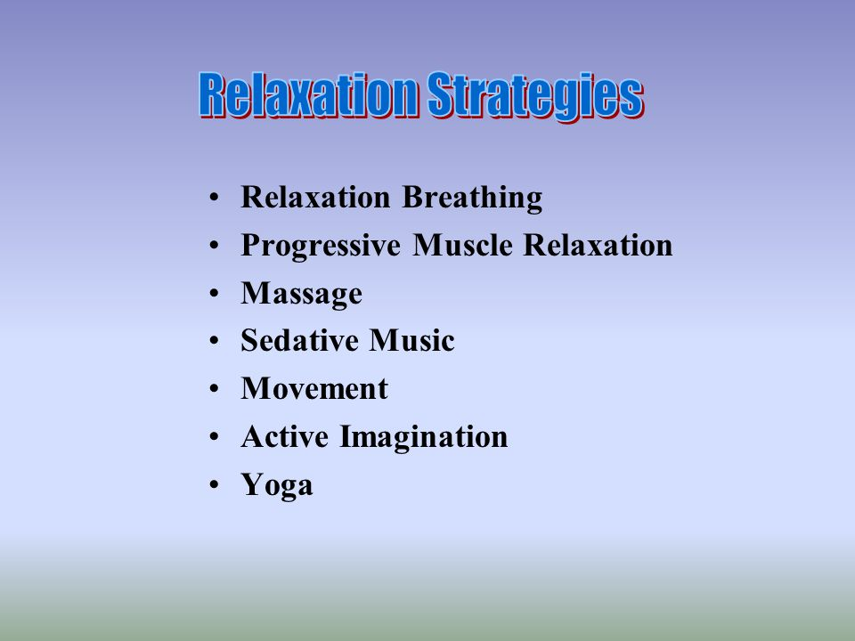 Relaxation Breathing Progressive Muscle Relaxation Massage Sedative Music Movement Active Imagination Yoga