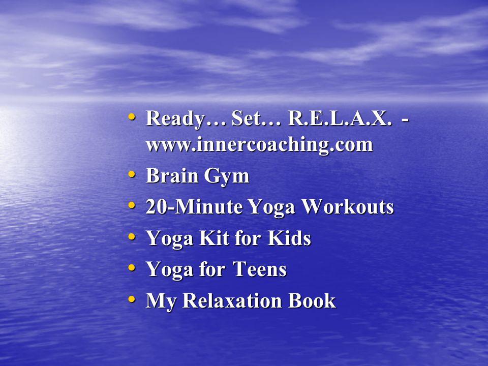 Ready… Set… R.E.L.A.X. - www.innercoaching.com Ready… Set… R.E.L.A.X.