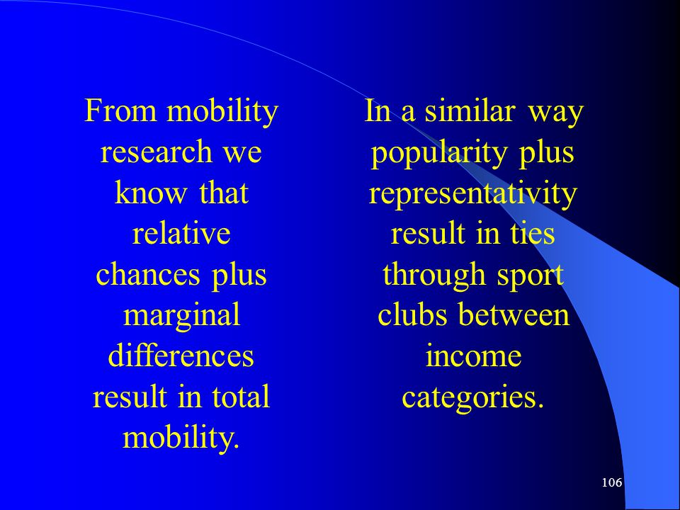 106 From mobility research we know that relative chances plus marginal differences result in total mobility.