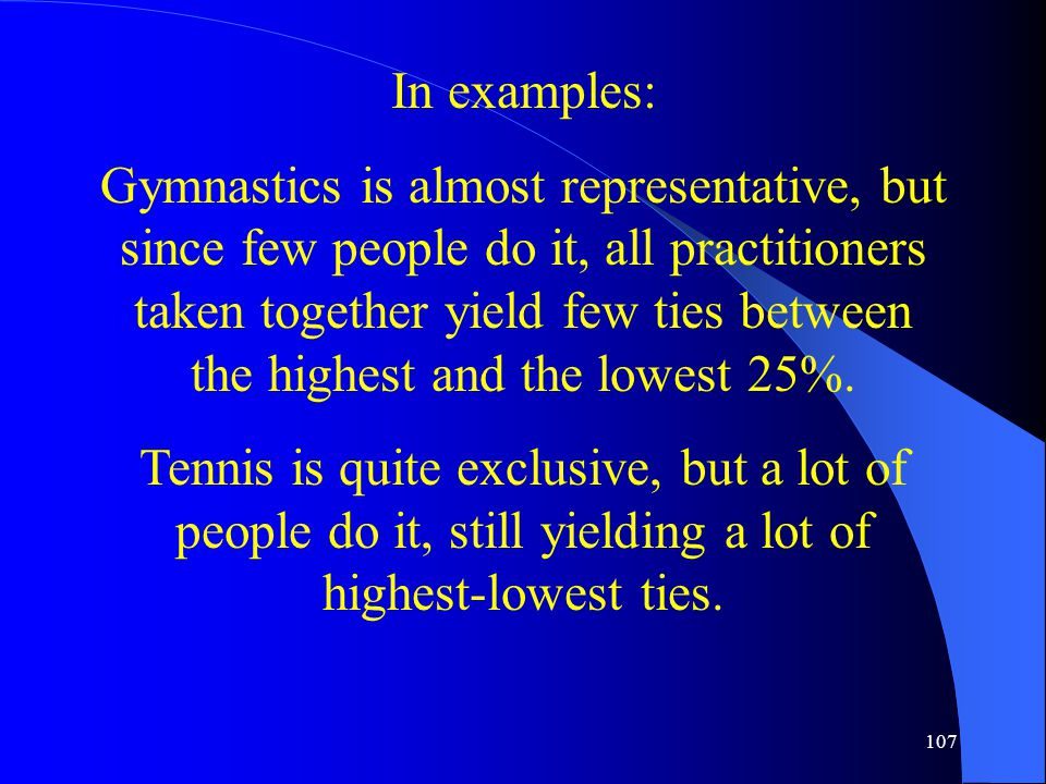 107 In examples: Gymnastics is almost representative, but since few people do it, all practitioners taken together yield few ties between the highest and the lowest 25%.