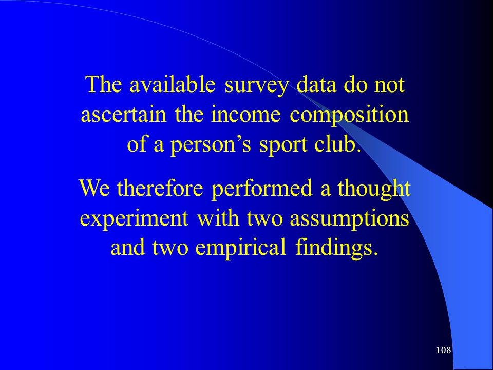 108 The available survey data do not ascertain the income composition of a person's sport club.