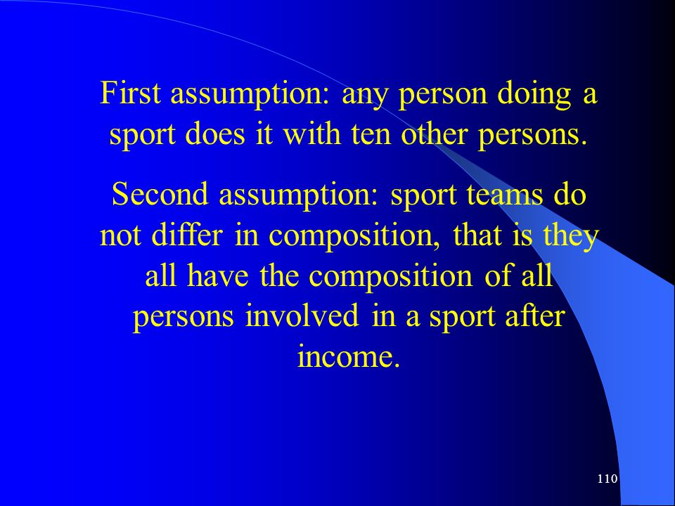 110 First assumption: any person doing a sport does it with ten other persons.