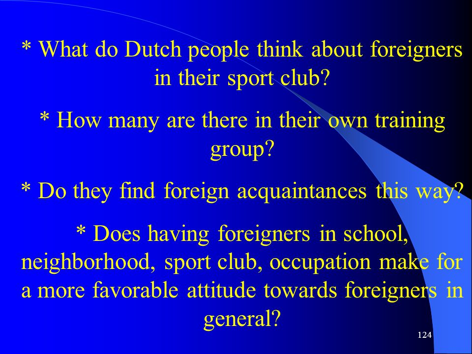 124 * What do Dutch people think about foreigners in their sport club.