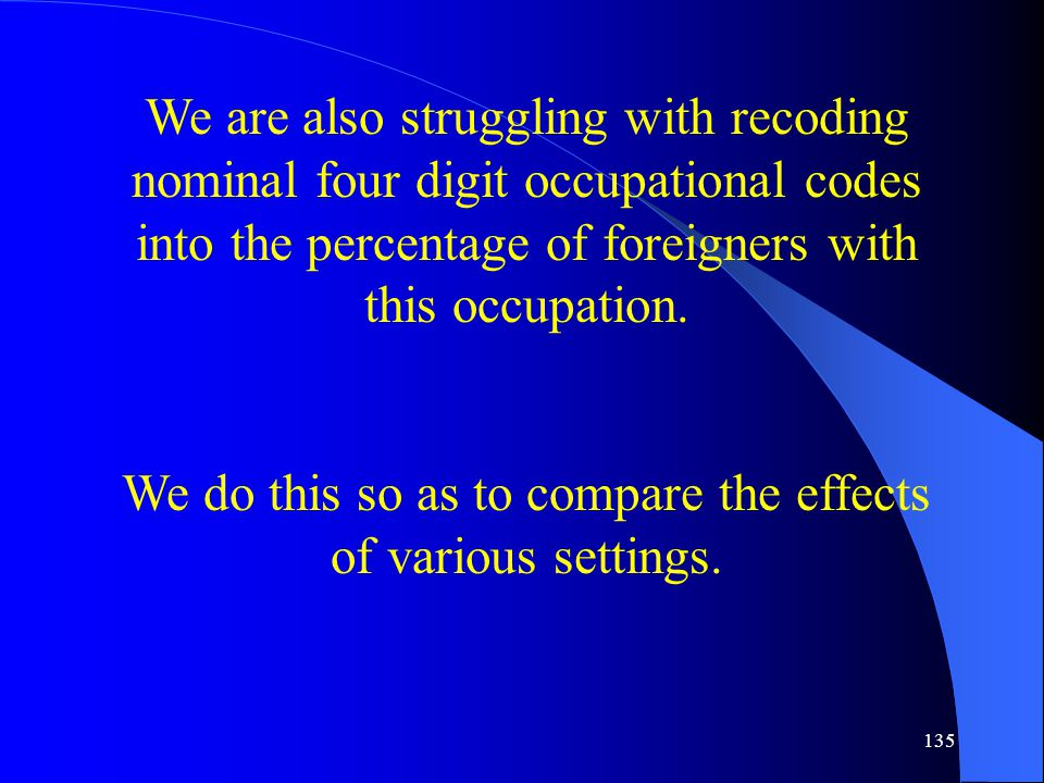 135 We are also struggling with recoding nominal four digit occupational codes into the percentage of foreigners with this occupation.