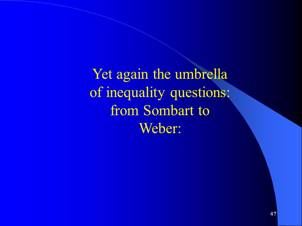 47 Yet again the umbrella of inequality questions: from Sombart to Weber: