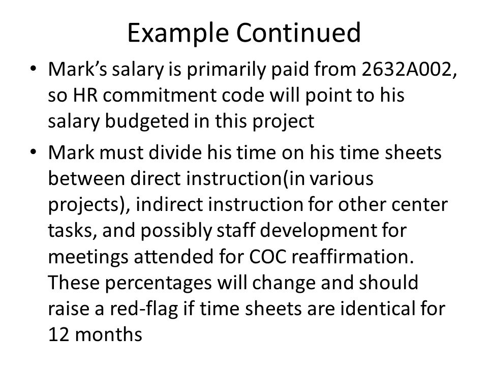 Example Continued Mark's salary is primarily paid from 2632A002, so HR commitment code will point to his salary budgeted in this project Mark must div