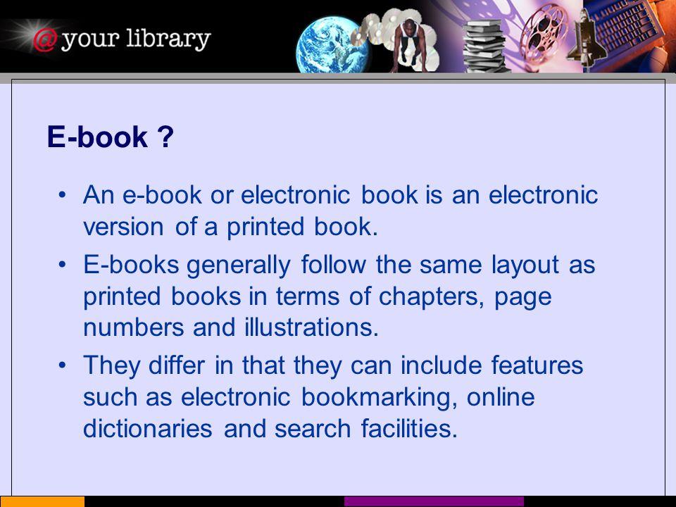 E-book . An e-book or electronic book is an electronic version of a printed book.