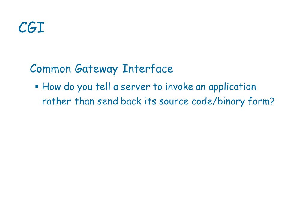 CGI Common Gateway Interface  How do you tell a server to invoke an application  rather than send back its source code/binary form