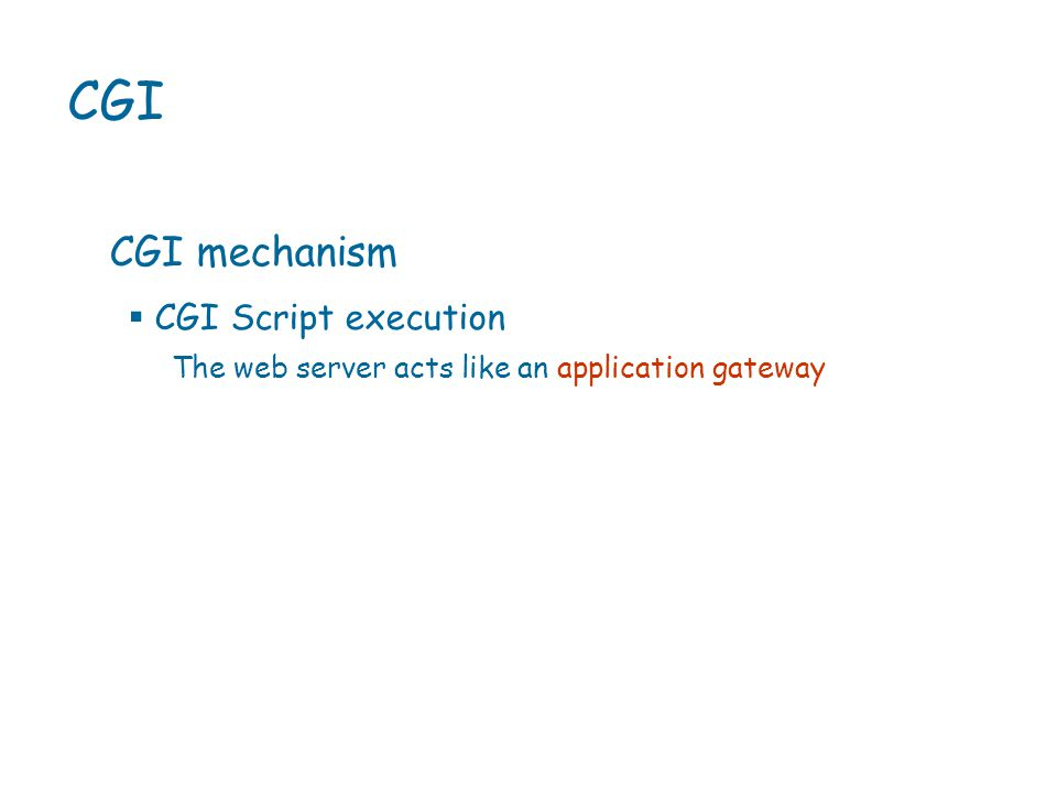  CGI Script execution CGI CGI mechanism The web server acts like an application gateway