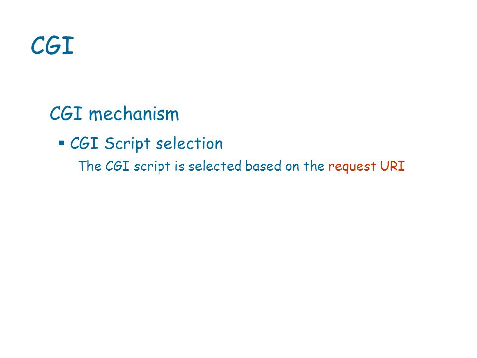 CGI CGI mechanism The CGI script is selected based on the request URI  CGI Script selection