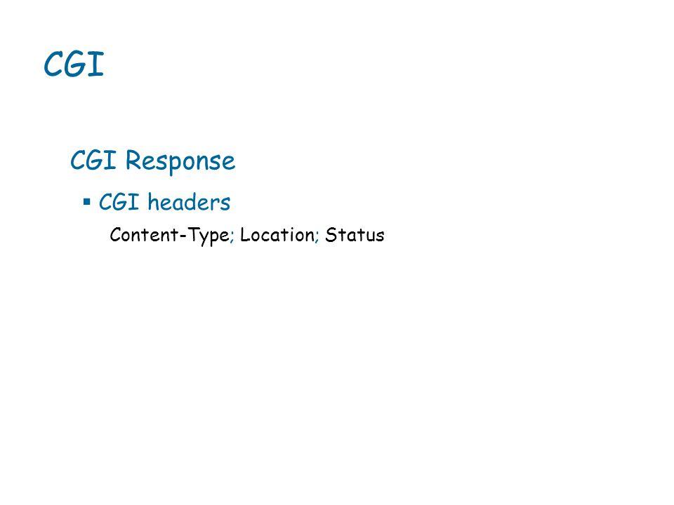 CGI CGI Response Content-Type; Location; Status  CGI headers