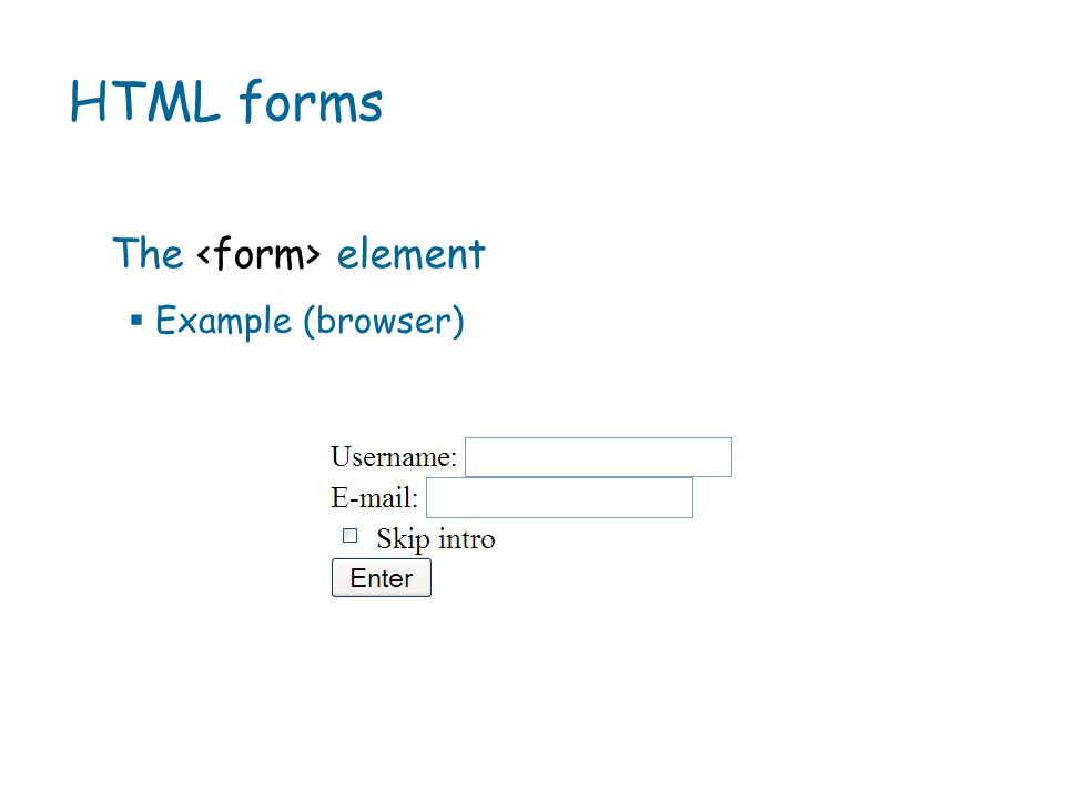 HTML forms  Example (browser) The element