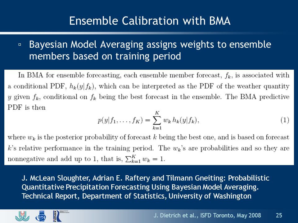 Ensemble Calibration with BMA ▫Bayesian Model Averaging assigns weights to ensemble members based on training period J.