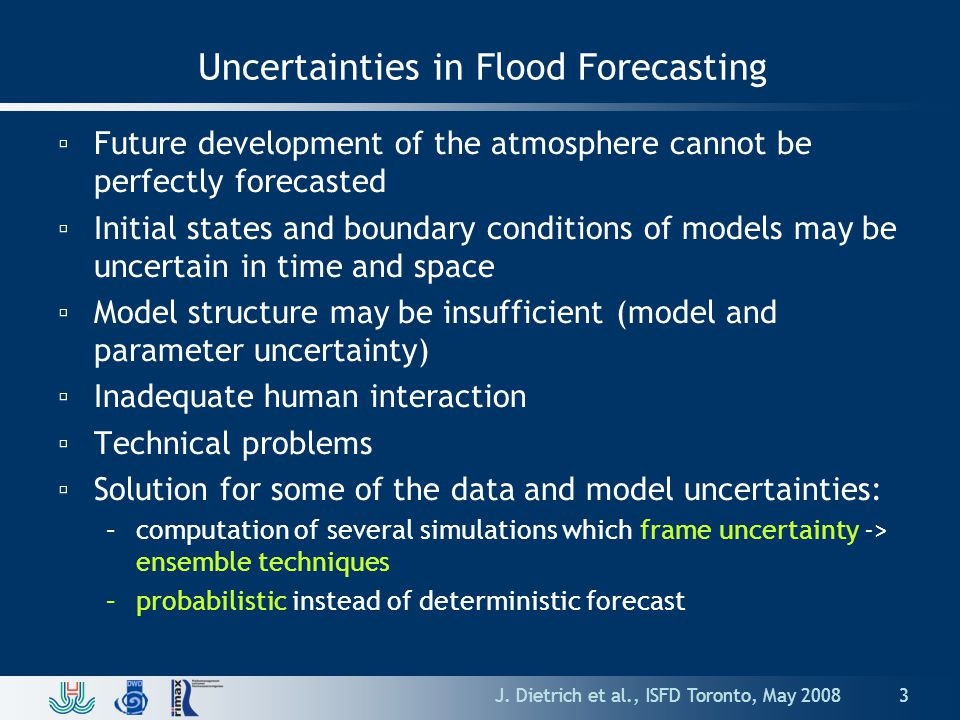 Lessons learnt from Hindcasts ▫COSMO-LEPS shows best performance at +2 to +3 days lead time, but often a large spread -> meteorological uncertainty high compared to hydrological uncertainty ▫COSMO-DE tends to under predict rainfall at certain model runs -> solution: lagged average ensemble, physical ensemble is scheduled for 2010 ▫SRNWP-PEPS performs well, but has outliers -> solution: plausibility check, calibration ▫We need more hindcasts to improve probabilistic assessment and to develop decision rules.