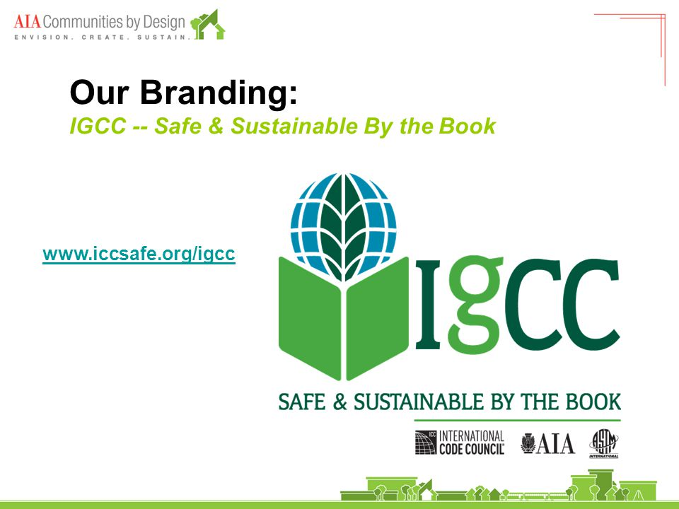 Our Branding: IGCC -- Safe & Sustainable By the Book www.iccsafe.org/igcc