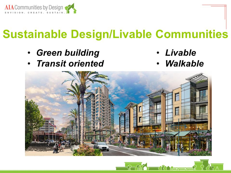 Sustainable Design/Livable Communities Green building Transit oriented Livable Walkable