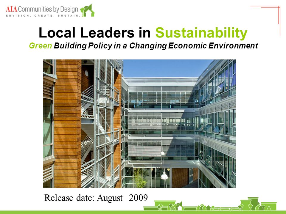 Local Leaders in Sustainability Green Building Policy in a Changing Economic Environment Release date: August 2009