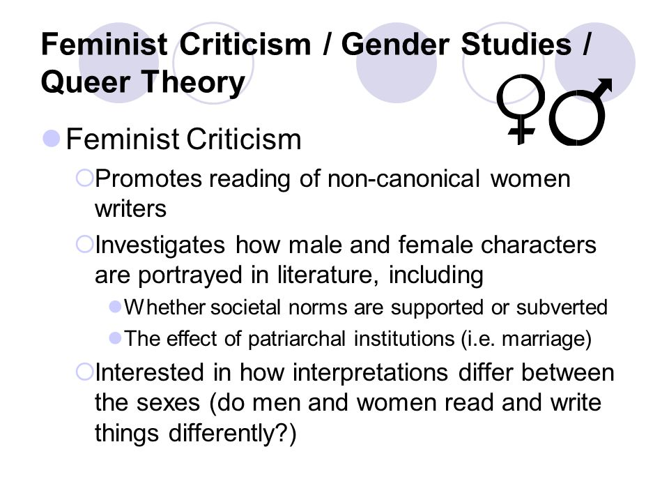 Feminist Criticism / Gender Studies / Queer Theory Feminist Criticism  Promotes reading of non-canonical women writers  Investigates how male and fe