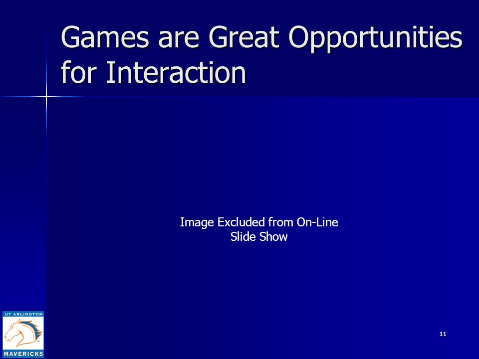 11 Games are Great Opportunities for Interaction Image Excluded from On-Line Slide Show