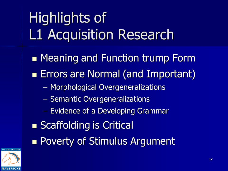 12 Highlights of L1 Acquisition Research Meaning and Function trump Form Meaning and Function trump Form Errors are Normal (and Important) Errors are