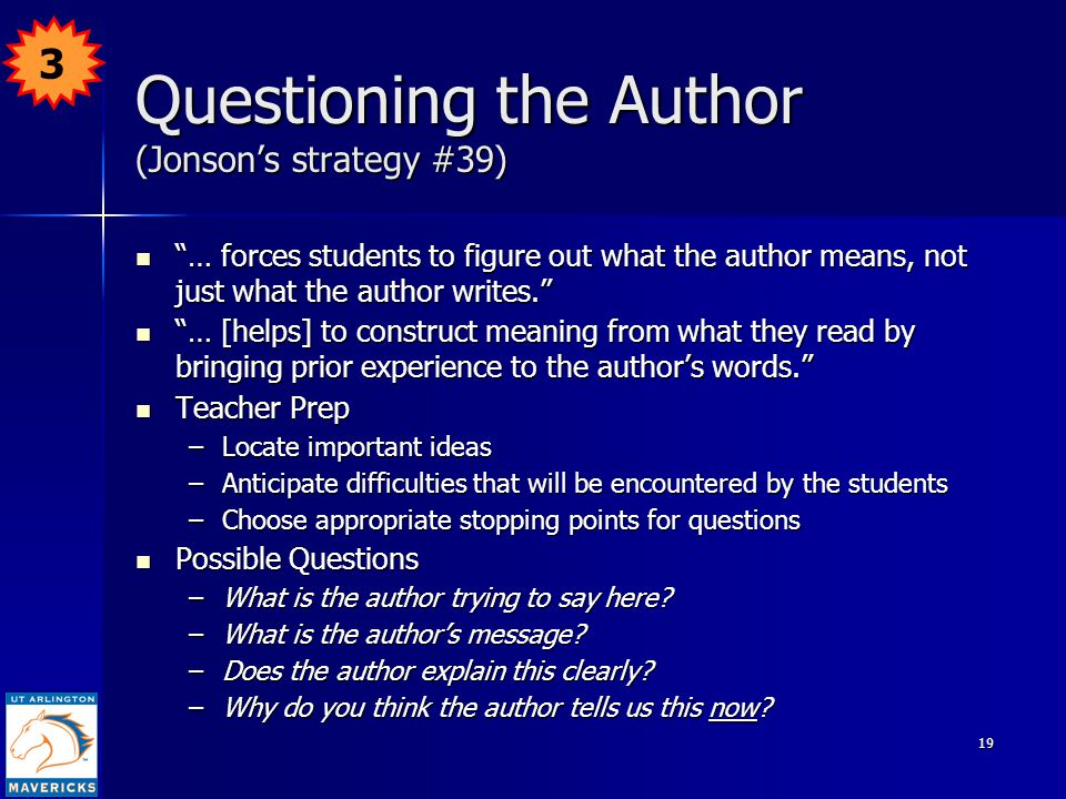 19 Questioning the Author (Jonson's strategy #39) … forces students to figure out what the author means, not just what the author writes. … forces students to figure out what the author means, not just what the author writes. … [helps] to construct meaning from what they read by bringing prior experience to the author's words. … [helps] to construct meaning from what they read by bringing prior experience to the author's words. Teacher Prep Teacher Prep –Locate important ideas –Anticipate difficulties that will be encountered by the students –Choose appropriate stopping points for questions Possible Questions Possible Questions –What is the author trying to say here.