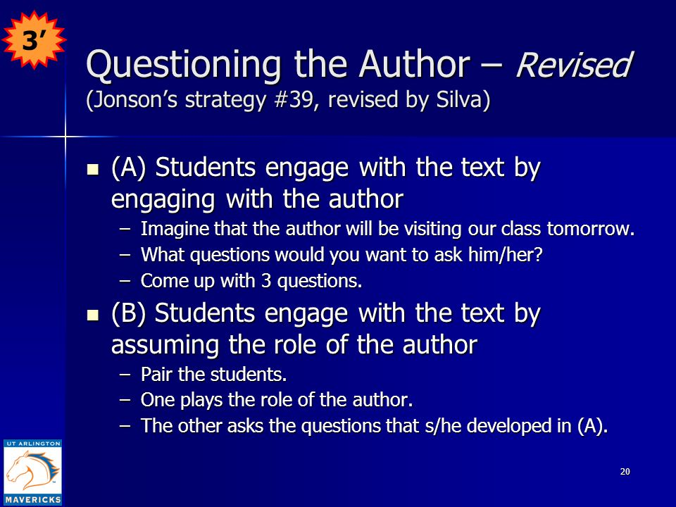 20 Questioning the Author – Revised (Jonson's strategy #39, revised by Silva) (A) Students engage with the text by engaging with the author (A) Students engage with the text by engaging with the author –Imagine that the author will be visiting our class tomorrow.