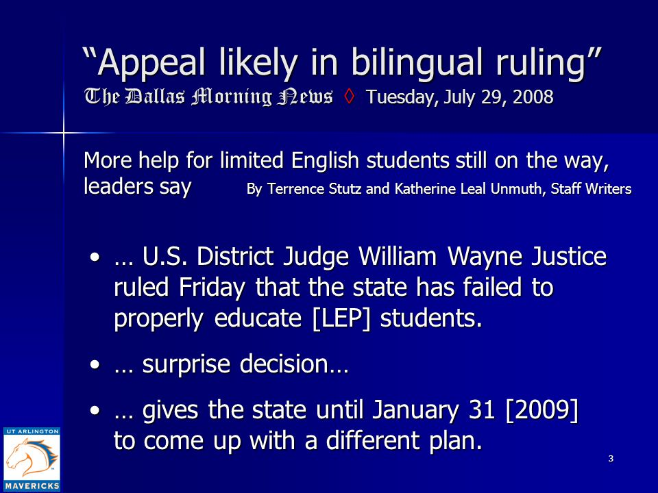 """3 """"Appeal likely in bilingual ruling"""" The Dallas Morning News ◊ Tuesday, July 29, 2008 More help for limited English students still on the way, leader"""
