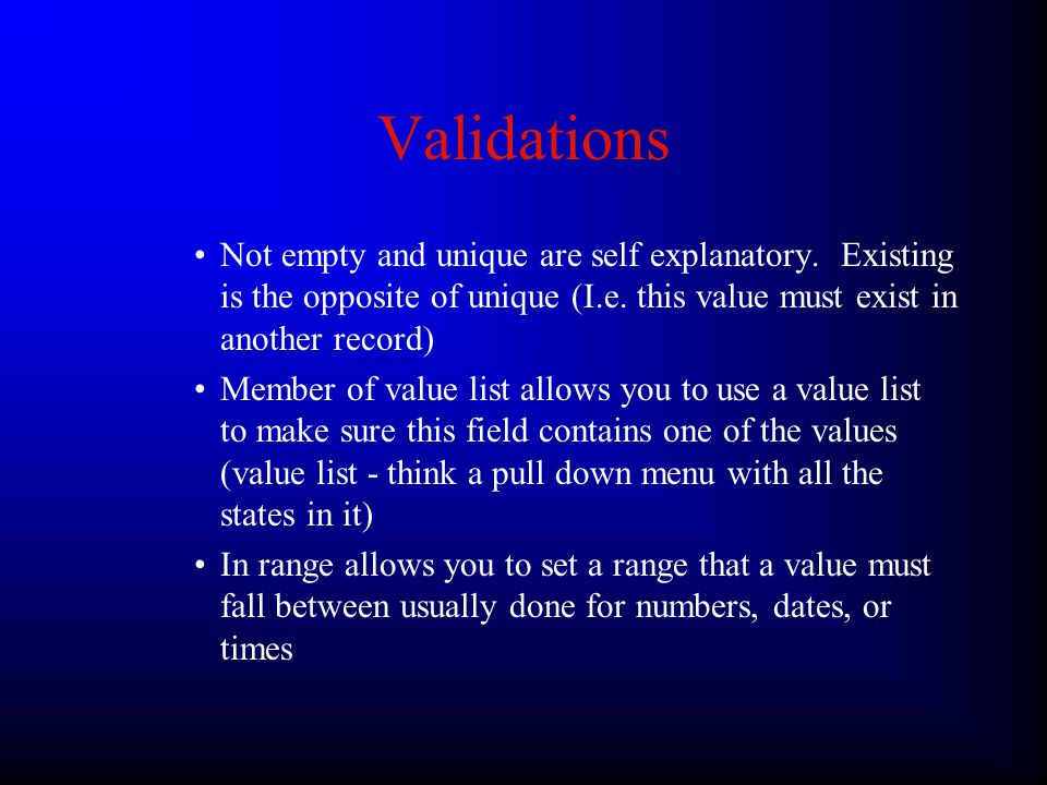 Validations –If you pull down the menu on top that says Auto Enter you will be presented with this screen –Validations are used to make sure the user inputs information in the correct form