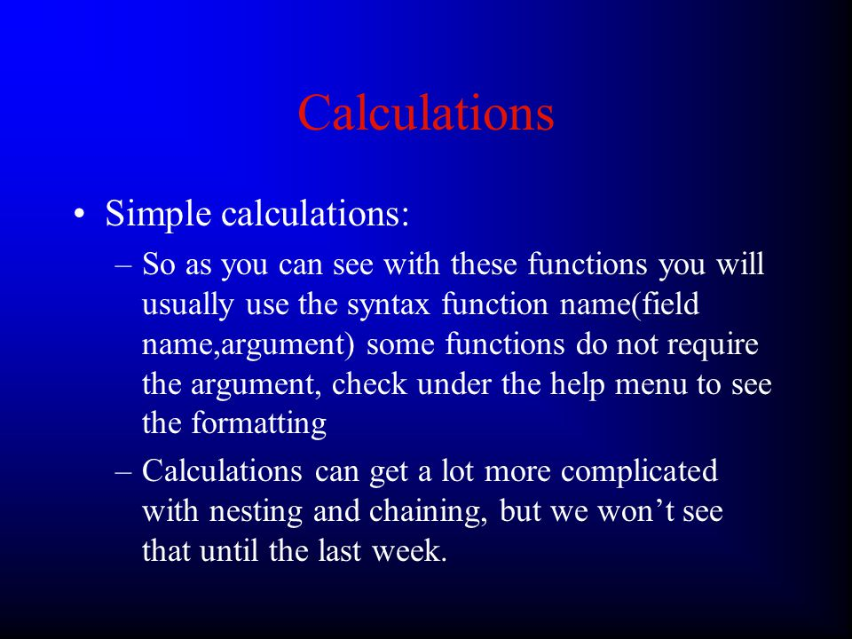 Calculations Simple calculations: –You can also use built in functions part of this lab involves reading about these so I'll only show a few examples and basic syntax –Left returns a text that contains the number of characters given.