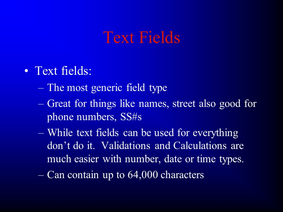 In Depth on Fields Naming Fields(ctd): –Only use letters, spaces and/or numbers in your names.