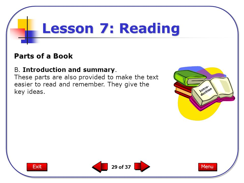 29 of 37 B. Introduction and summary. These parts are also provided to make the text easier to read and remember. They give the key ideas. Parts of a