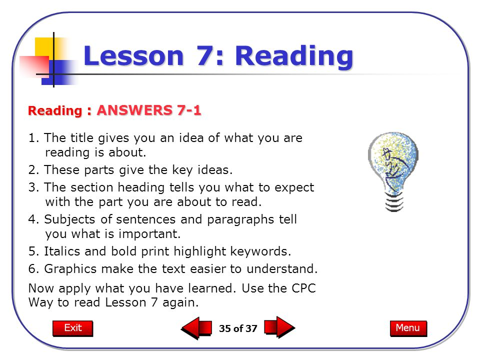 35 of 37 Reading : ANSWERS 7-1 Lesson 7: Reading 1. The title gives you an idea of what you are reading is about. 2. These parts give the key ideas. 3