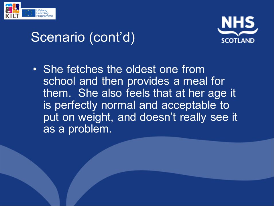 Scenario (cont'd) She fetches the oldest one from school and then provides a meal for them.