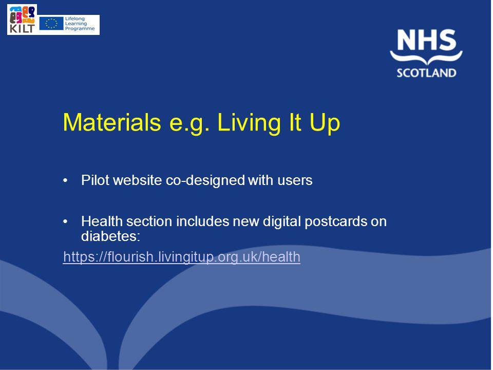 Materials e.g. Living It Up Pilot website co-designed with users Health section includes new digital postcards on diabetes: https://flourish.livingitu