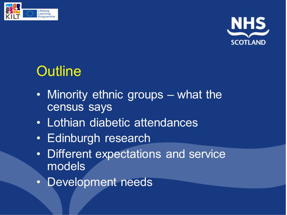 Outline Minority ethnic groups – what the census says Lothian diabetic attendances Edinburgh research Different expectations and service models Develo