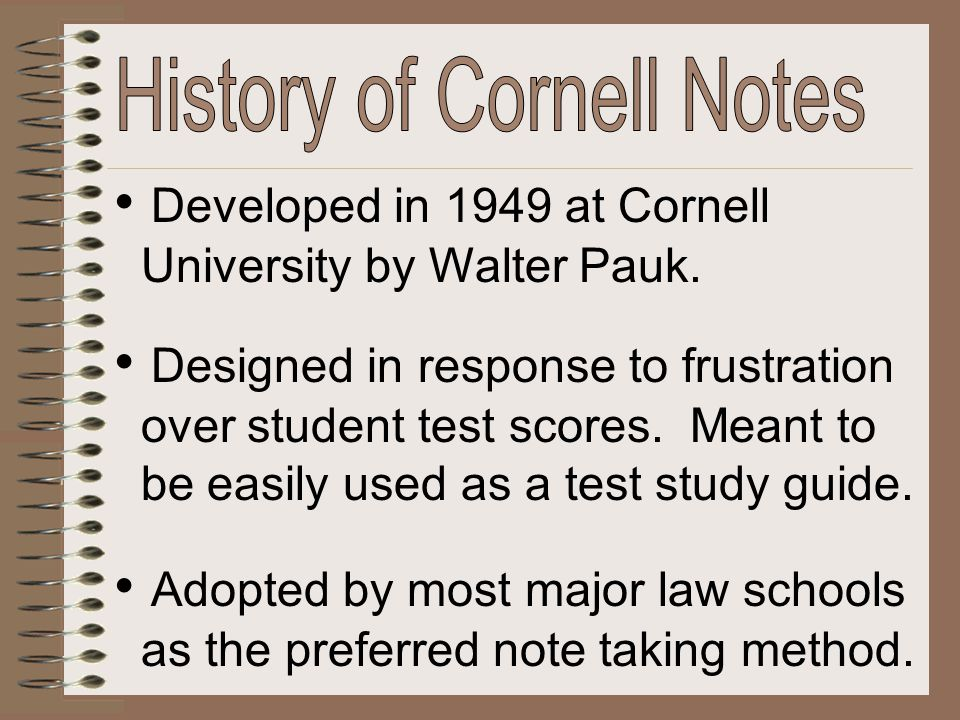 Developed in 1949 at Cornell University by Walter Pauk. Adopted by most major law schools as the preferred note taking method. Designed in response to