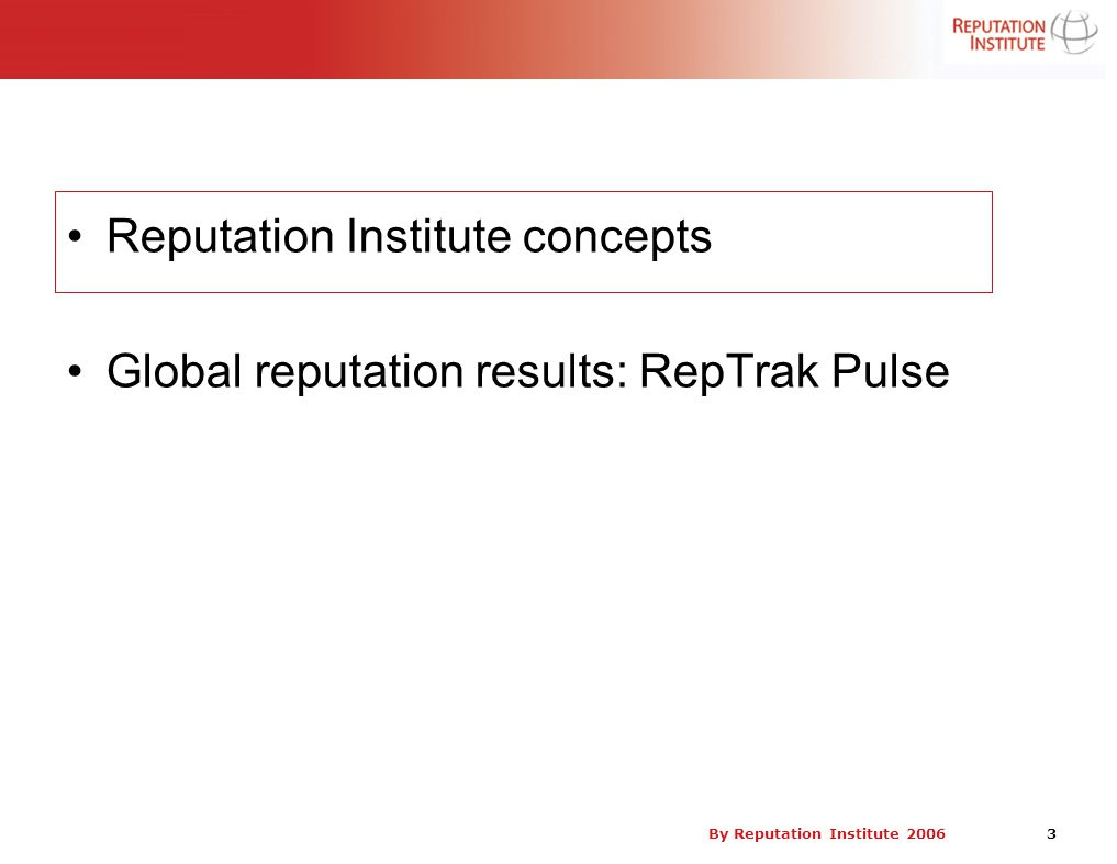 By Reputation Institute 2006 14 Over 95,000 Consumers Ratings in 25 Countries The Global RepTrak™ Pulse 2006 measured over 700 corporate reputations in 25 of the World's largest countries