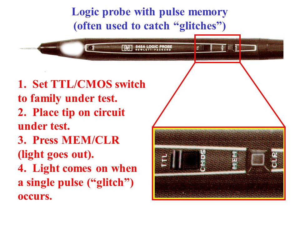 Logic probe with pulse memory (often used to catch glitches ) 1.