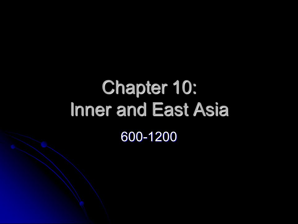 Chapter 10: Inner and East Asia 600-1200
