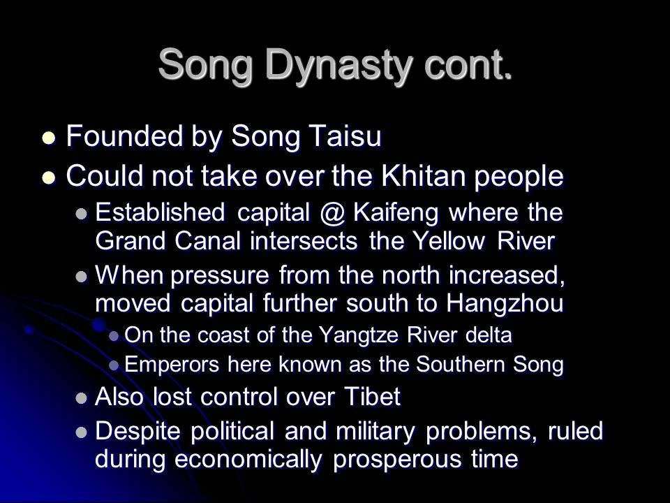 Song Dynasty cont. Founded by Song Taisu Founded by Song Taisu Could not take over the Khitan people Could not take over the Khitan people Established