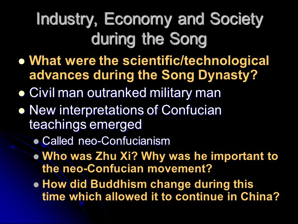 Industry, Economy and Society during the Song What were the scientific/technological advances during the Song Dynasty? Civil man outranked military ma