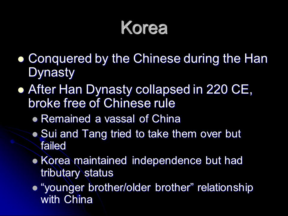 Korea Conquered by the Chinese during the Han Dynasty Conquered by the Chinese during the Han Dynasty After Han Dynasty collapsed in 220 CE, broke fre