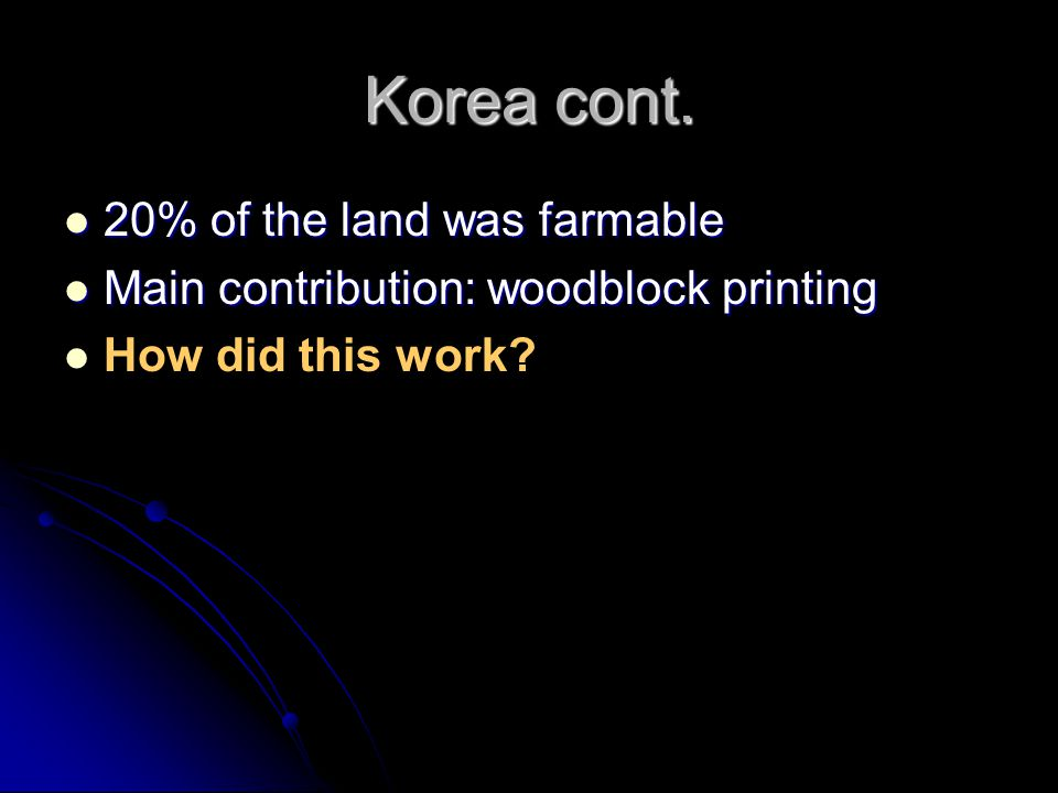 Korea cont. 20% of the land was farmable 20% of the land was farmable Main contribution: woodblock printing Main contribution: woodblock printing How