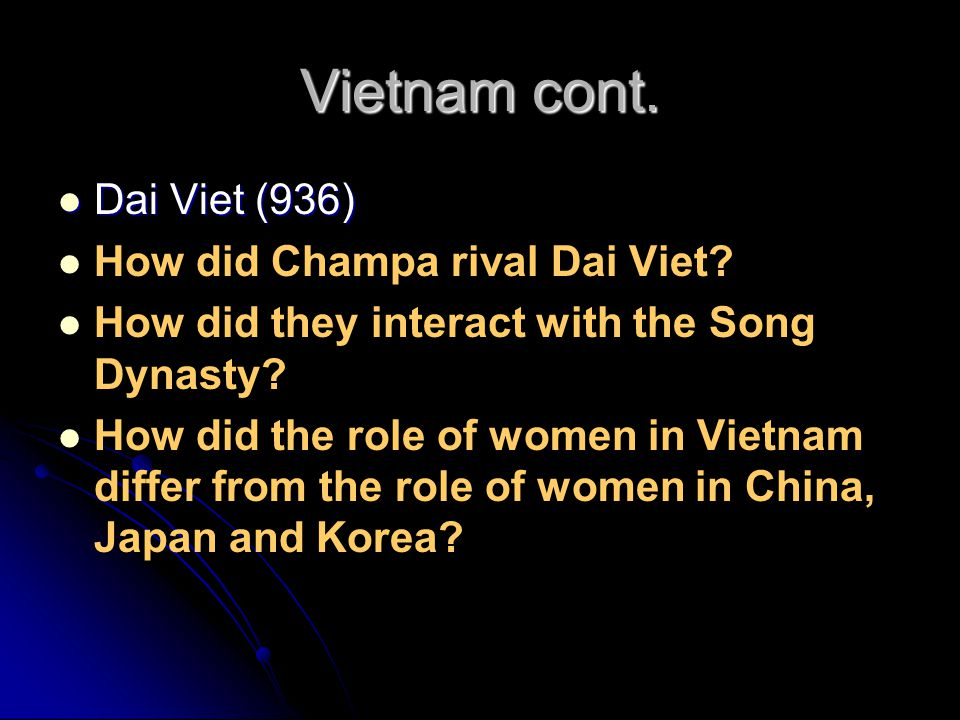 Vietnam cont. Dai Viet (936) Dai Viet (936) How did Champa rival Dai Viet? How did they interact with the Song Dynasty? How did the role of women in V