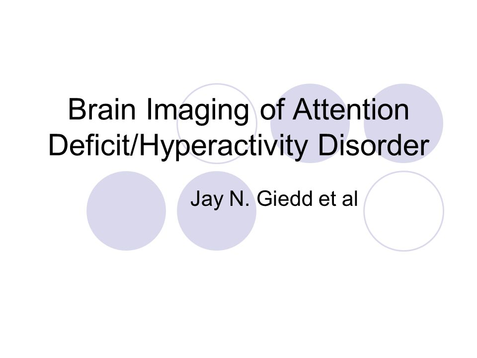 Brain Imaging of Attention Deficit/Hyperactivity Disorder Jay N. Giedd et al