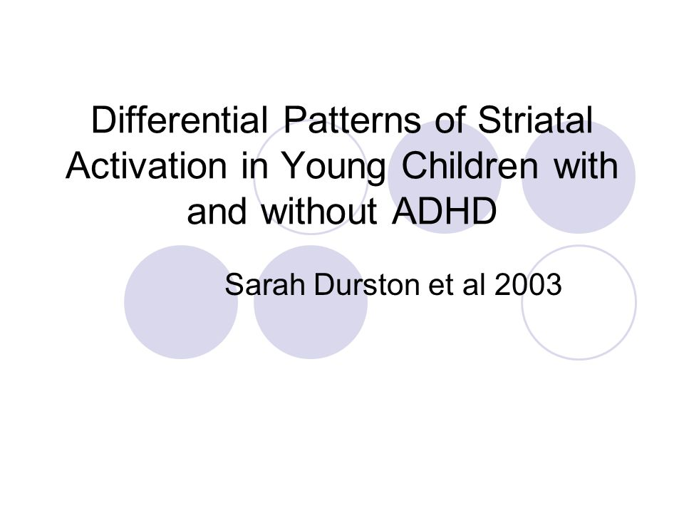 Differential Patterns of Striatal Activation in Young Children with and without ADHD Sarah Durston et al 2003