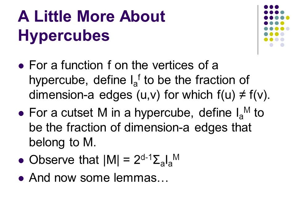 A Little More About Hypercubes For a function f on the vertices of a hypercube, define I a f to be the fraction of dimension-a edges (u,v) for which f(u) ≠ f(v).
