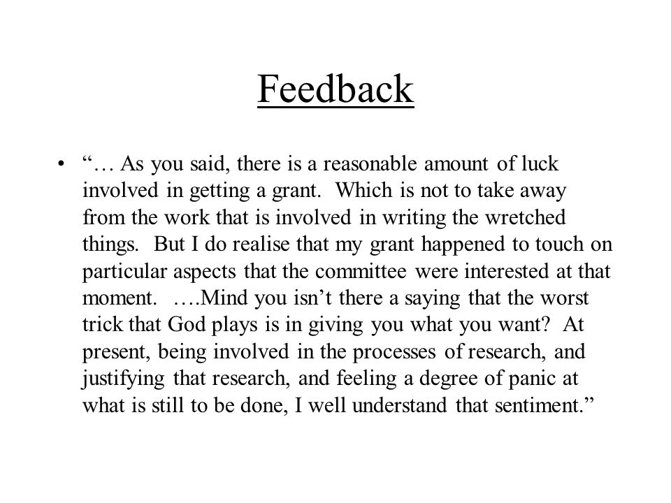 Feedback … As you said, there is a reasonable amount of luck involved in getting a grant.