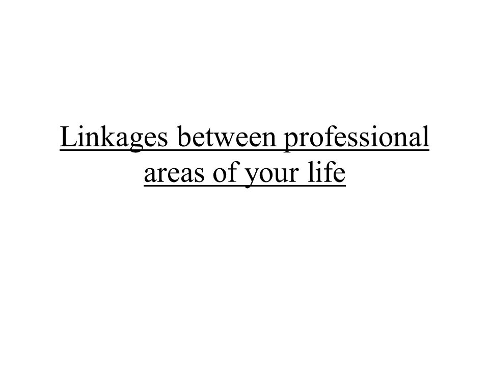 Linkages between professional areas of your life