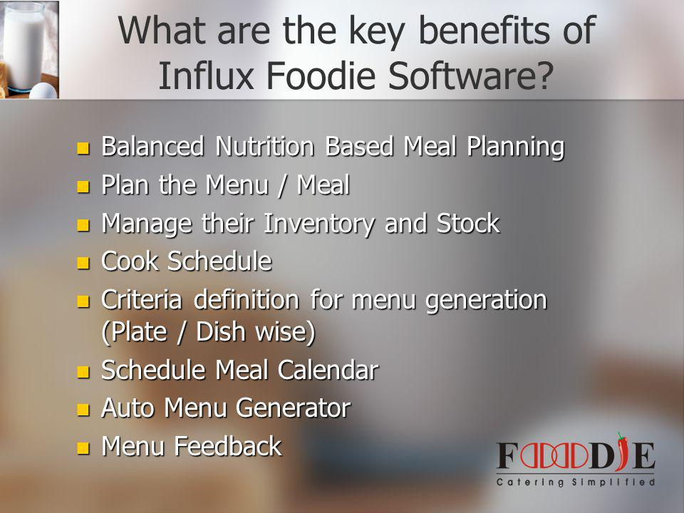 What are the key benefits of Influx Foodie Software? Balanced Nutrition Based Meal Planning Balanced Nutrition Based Meal Planning Plan the Menu / Mea